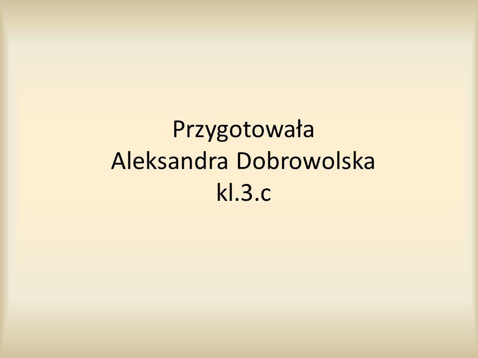 Przygotowała Aleksandra Dobrowolska kl.3.c