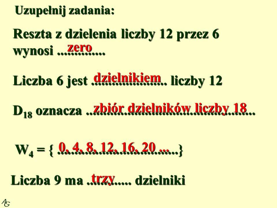 Reszta z dzielenia liczby 12 przez 6 wynosi .............. zero