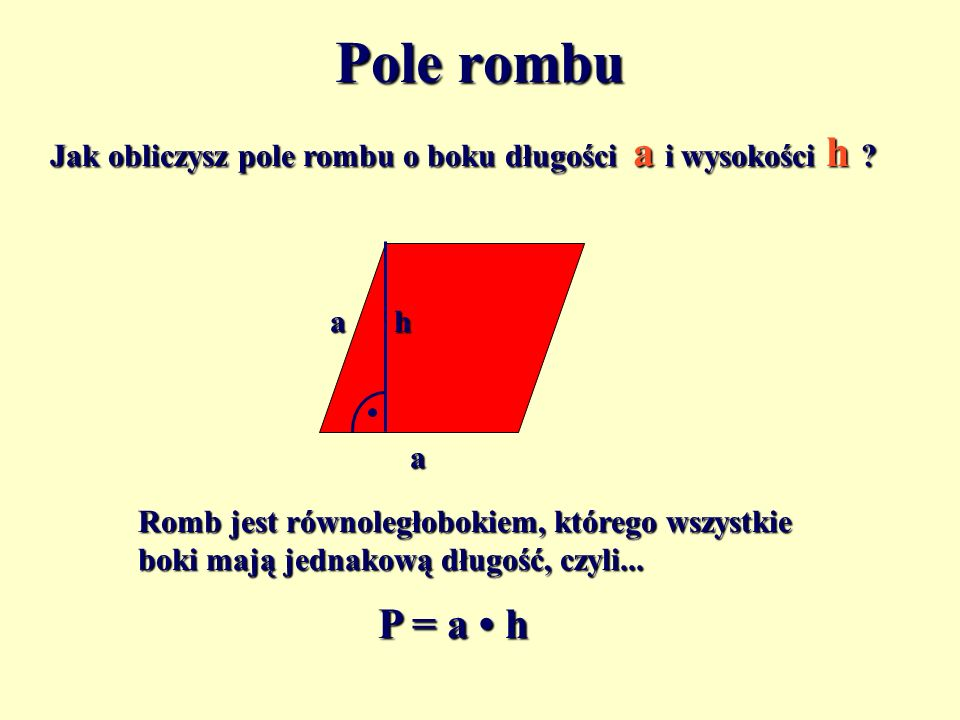 Pole rombu Jak obliczysz pole rombu o boku długości a i wysokości h a. h. a.