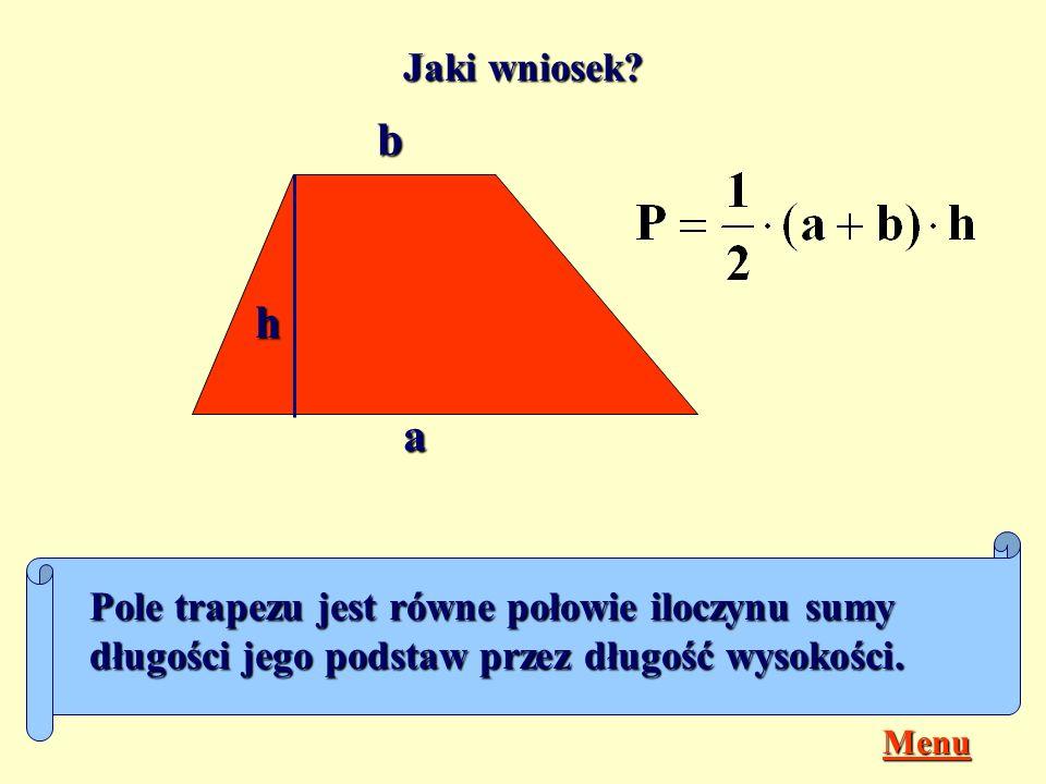 Jaki wniosek b. h. a. Pole trapezu jest równe połowie iloczynu sumy długości jego podstaw przez długość wysokości.