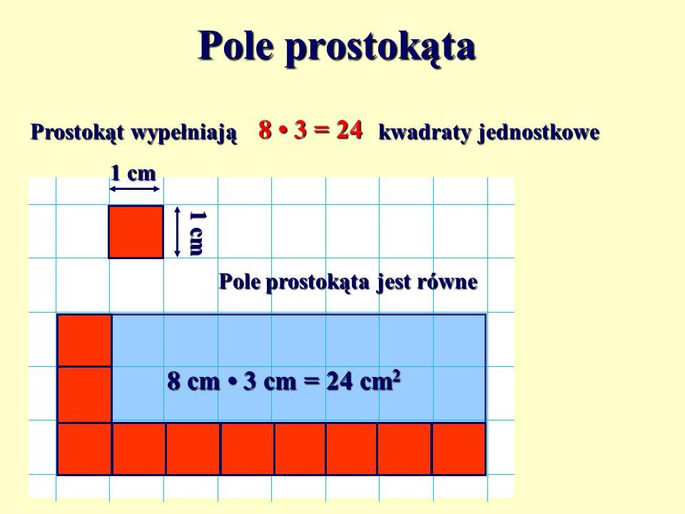 Pole prostokąta 8 • 3 = 24 8 cm • 3 cm = 24 cm2