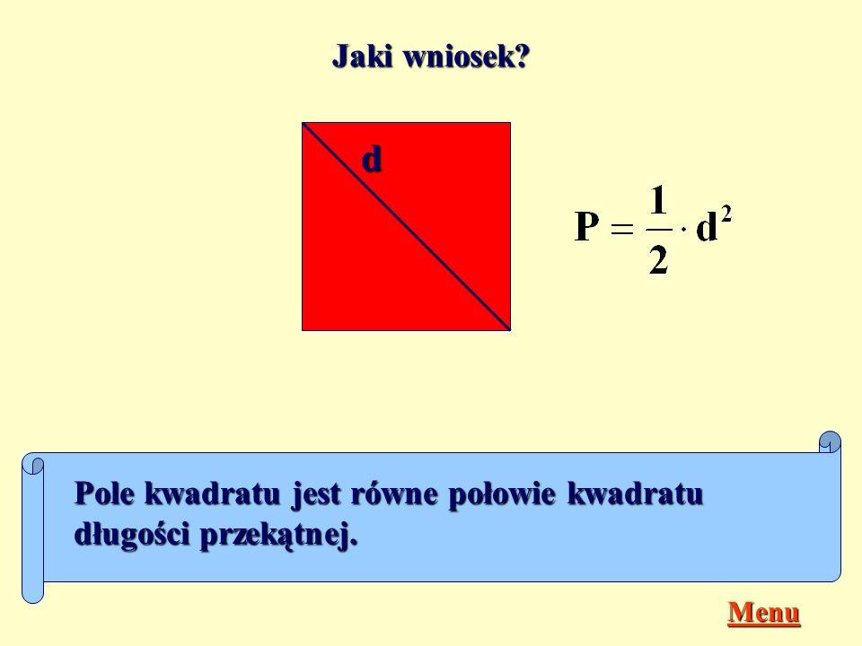 Jaki wniosek d Pole kwadratu jest równe połowie kwadratu długości przekątnej. Menu