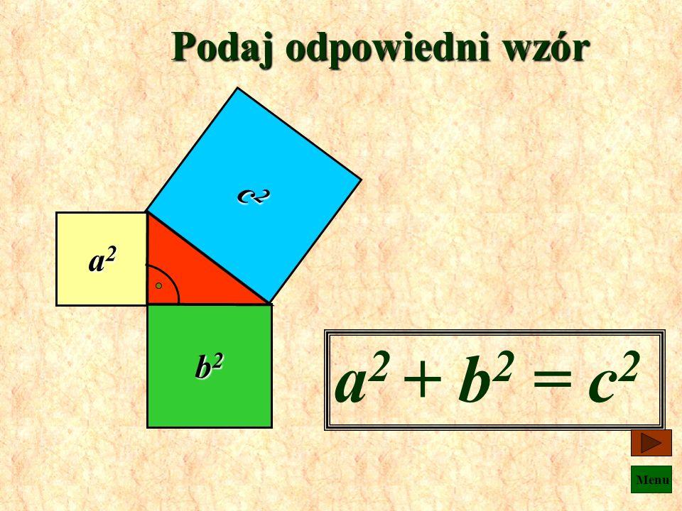 Podaj odpowiedni wzór c2 a2 b2 a2 + b2 = c2