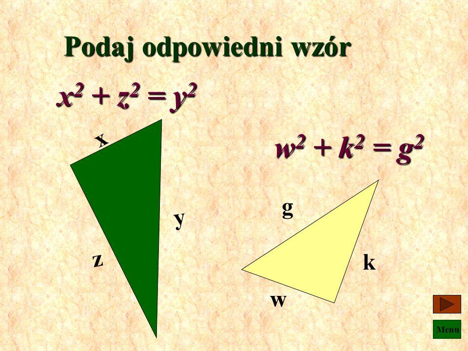 Podaj odpowiedni wzór x2 + z2 = y2 x z y w2 + k2 = g2 g w k