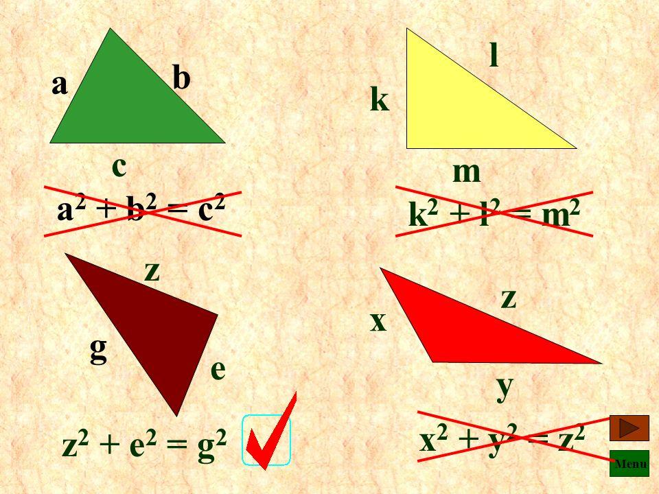 a b c k m l a2 + b2 = c2 k2 + l2 = m2 g z e x y z x2 + y2 = z2 z2 + e2 = g2