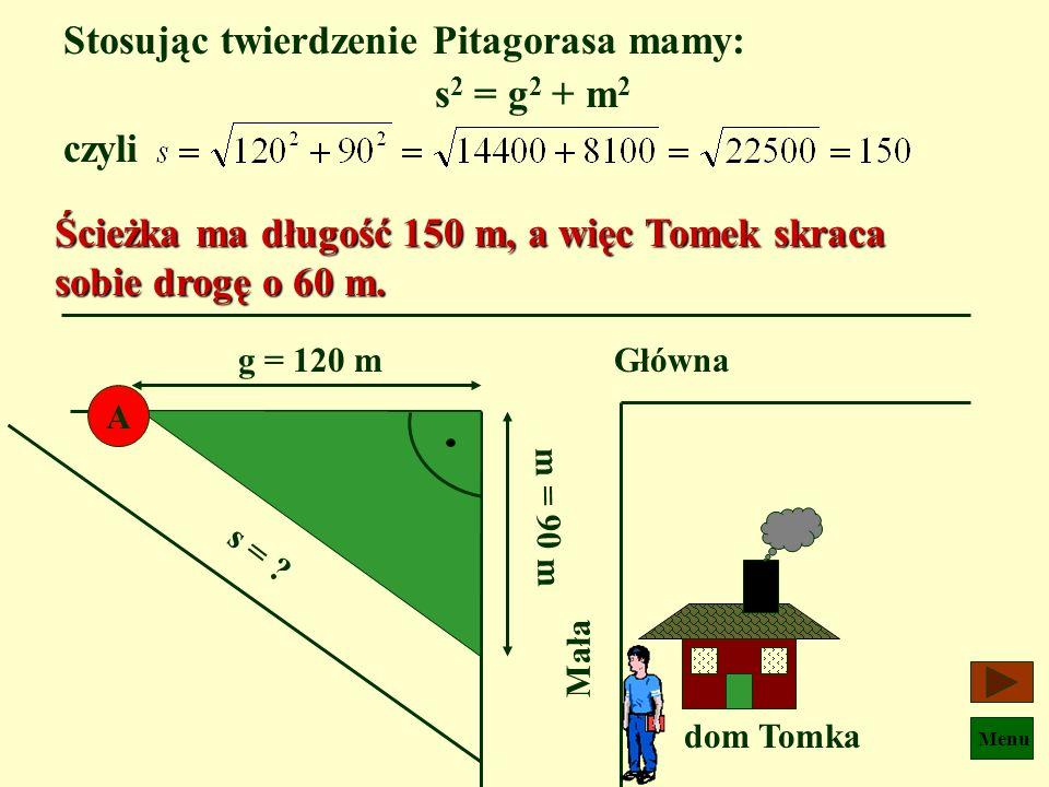 Stosując twierdzenie Pitagorasa mamy: s2 = g2 + m2 czyli