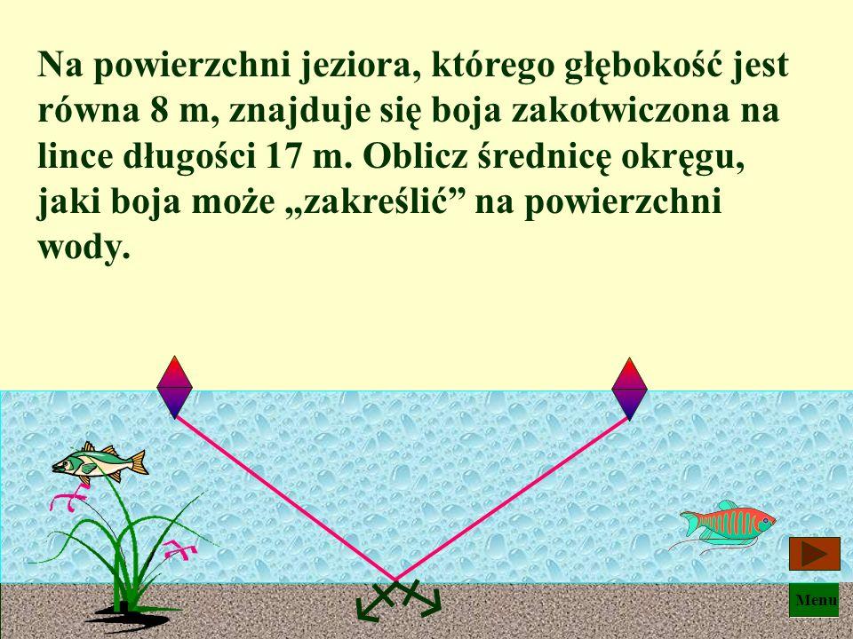 """Na powierzchni jeziora, którego głębokość jest równa 8 m, znajduje się boja zakotwiczona na lince długości 17 m. Oblicz średnicę okręgu, jaki boja może """"zakreślić na powierzchni wody."""