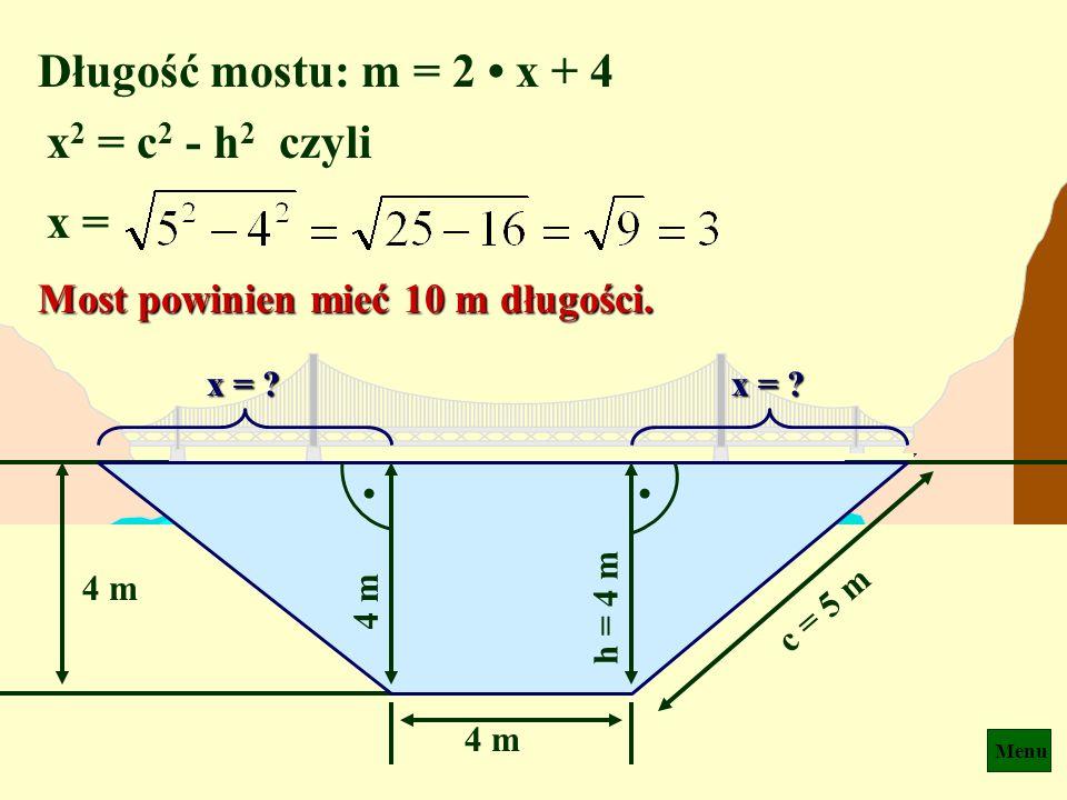 Długość mostu: m = 2 • x + 4 x2 = c2 - h2 czyli x =