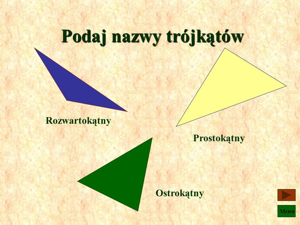 Podaj nazwy trójkątów Rozwartokątny Prostokątny Ostrokątny