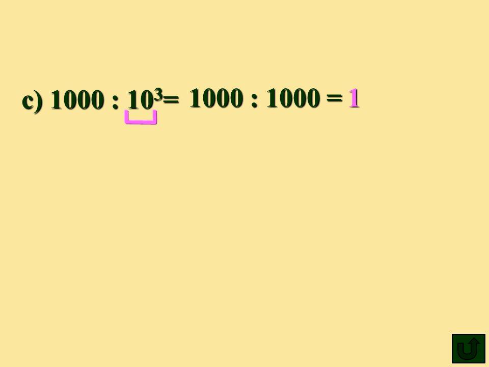 1000 : 1000 = 1 c) 1000 : 103=