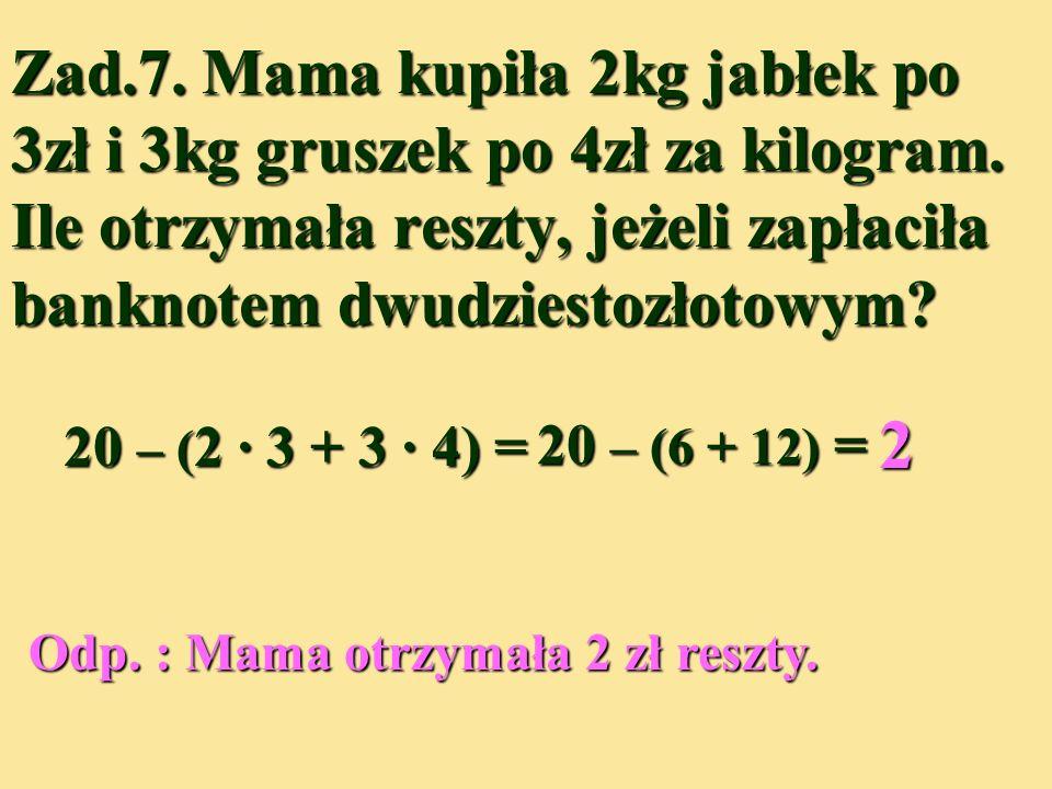 Zad. 7. Mama kupiła 2kg jabłek po 3zł i 3kg gruszek po 4zł za kilogram