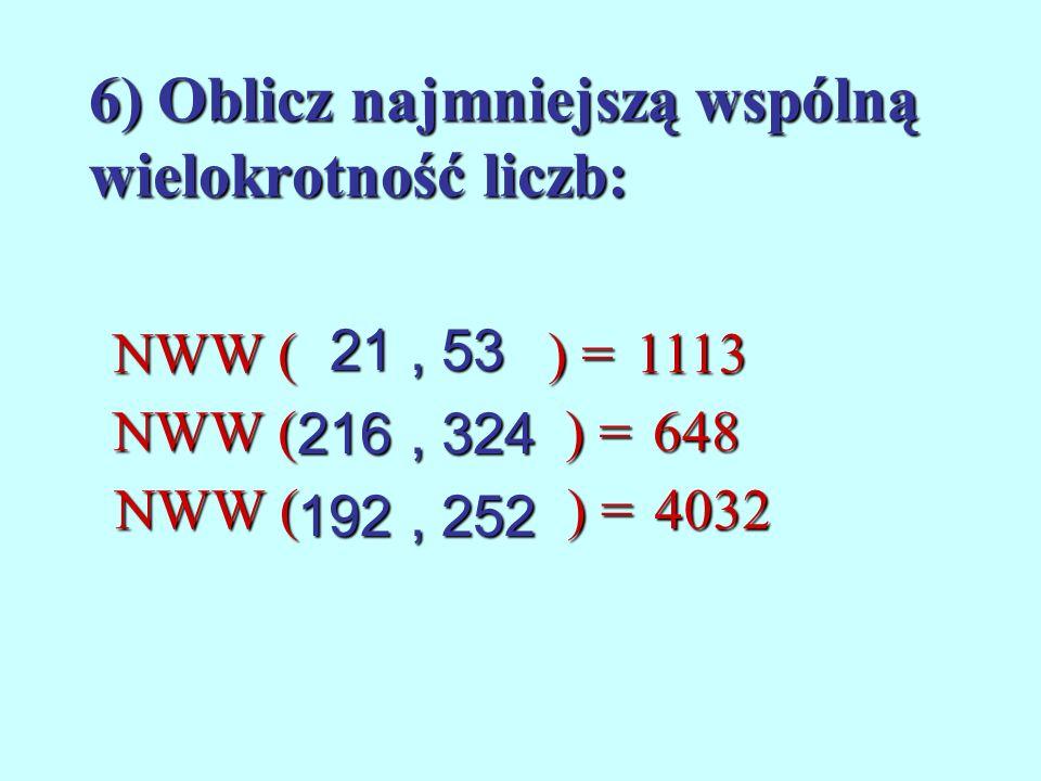6) Oblicz najmniejszą wspólną wielokrotność liczb: