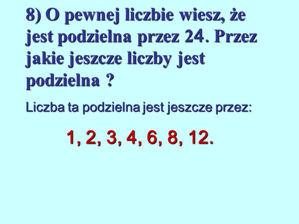 8) O pewnej liczbie wiesz, że jest podzielna przez 24