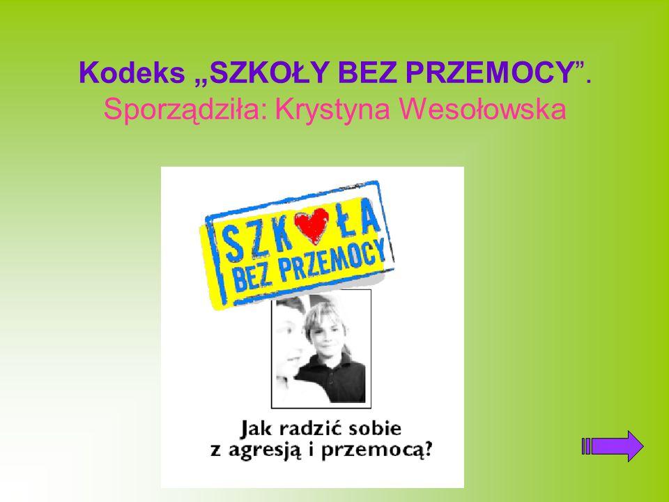"""Kodeks """"SZKOŁY BEZ PRZEMOCY . Sporządziła: Krystyna Wesołowska"""
