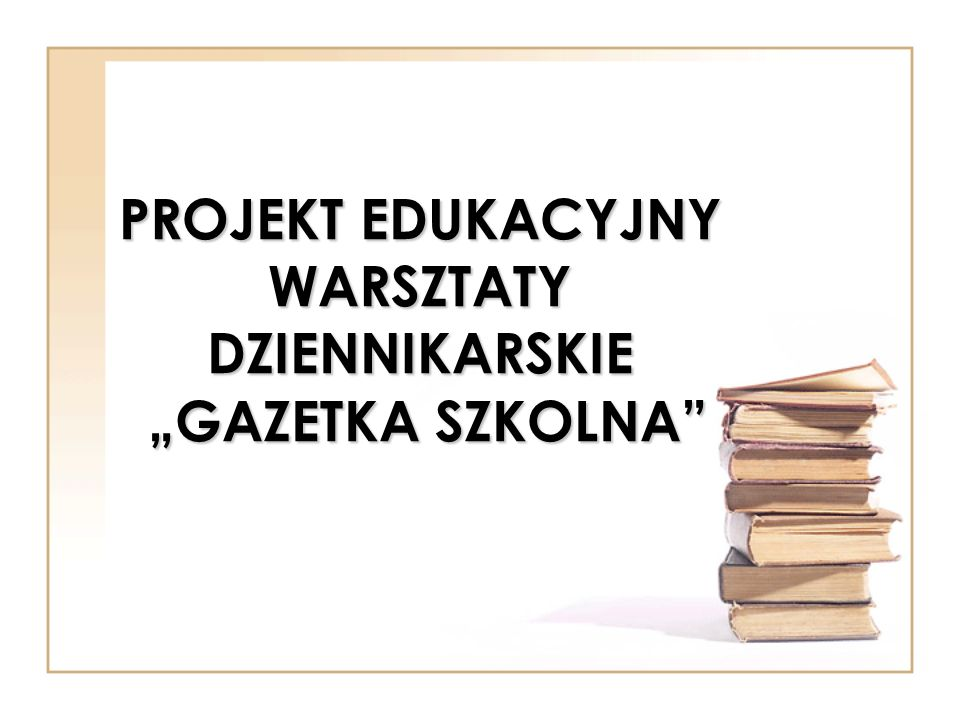 """PROJEKT EDUKACYJNY WARSZTATY DZIENNIKARSKIE """"GAZETKA SZKOLNA"""