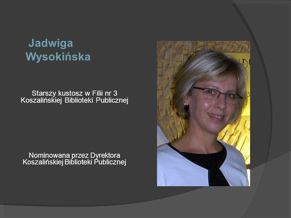 Jadwiga Wysokińska Starszy kustosz w Filii nr 3 Koszalińskiej Biblioteki Publicznej.