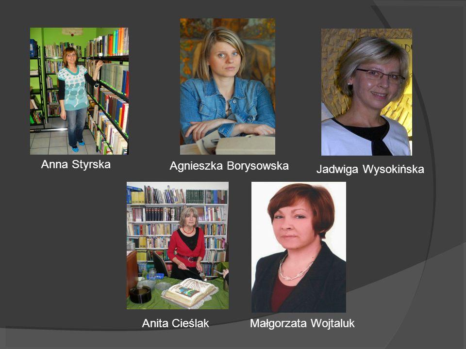 Anna Styrska Agnieszka Borysowska Jadwiga Wysokińska Anita Cieślak Małgorzata Wojtaluk
