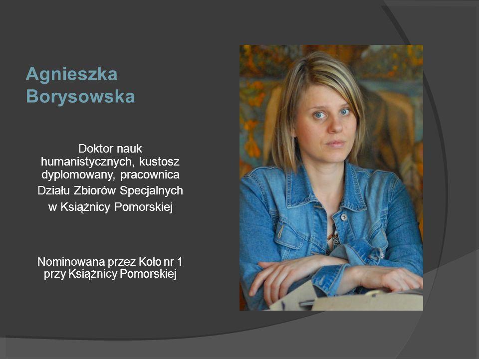 Agnieszka Borysowska Doktor nauk humanistycznych, kustosz dyplomowany, pracownica. Działu Zbiorów Specjalnych.