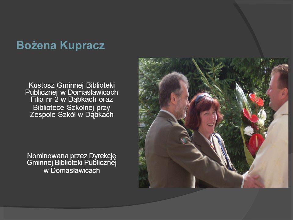 Bożena Kupracz Kustosz Gminnej Biblioteki Publicznej w Domasławicach Filia nr 2 w Dąbkach oraz. Bibliotece Szkolnej przy Zespole Szkół w Dąbkach.