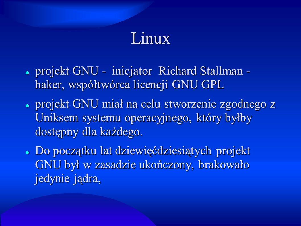 Linux projekt GNU - inicjator Richard Stallman - haker, współtwórca licencji GNU GPL.