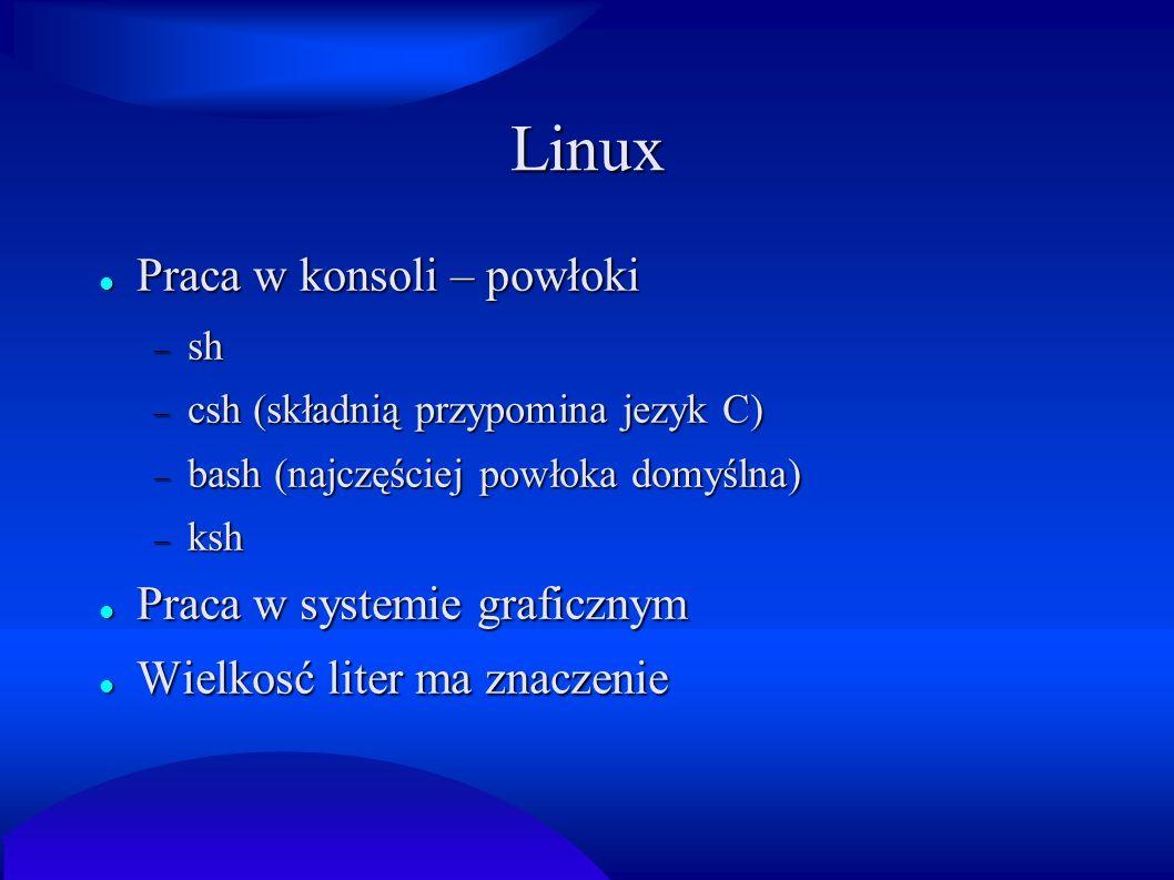 Linux Praca w konsoli – powłoki Praca w systemie graficznym