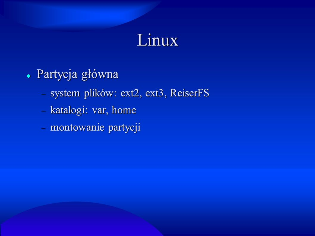 Linux Partycja główna system plików: ext2, ext3, ReiserFS