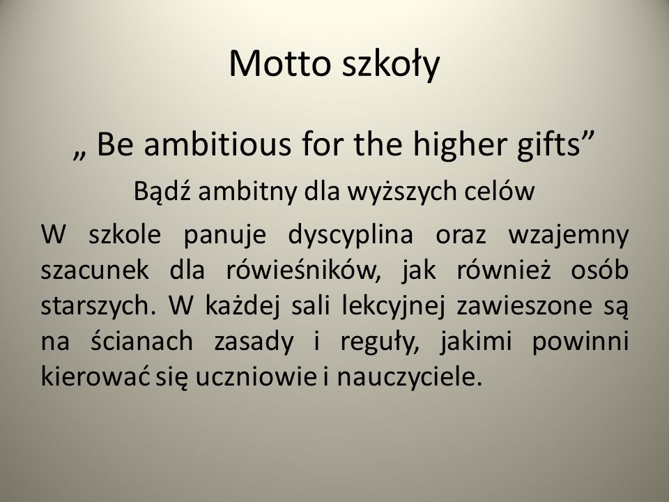 "Motto szkoły "" Be ambitious for the higher gifts"