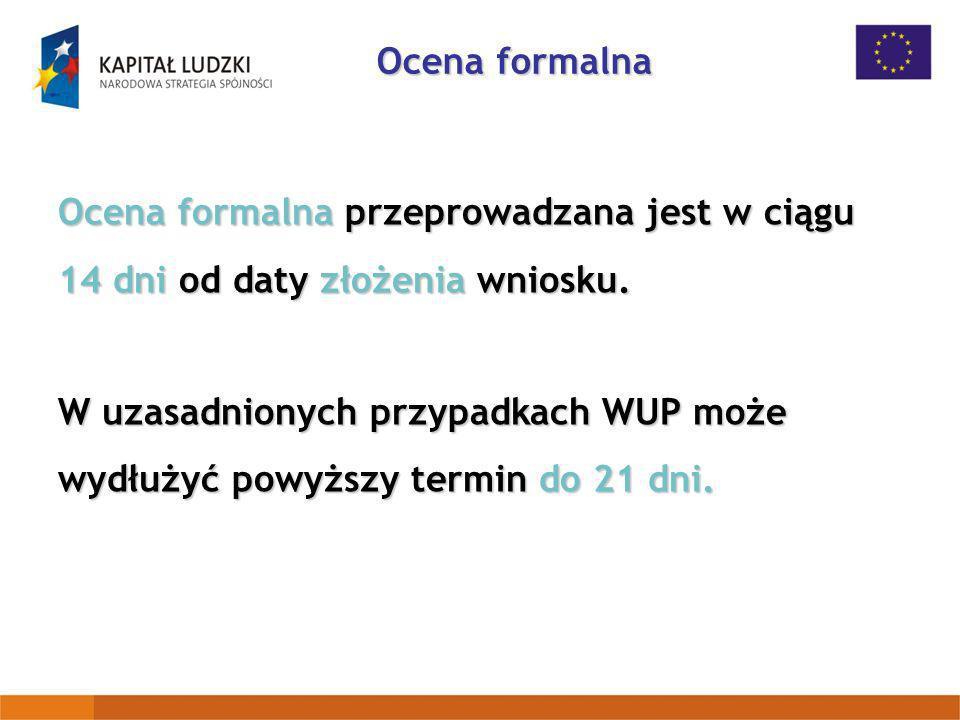 Ocena formalna Ocena formalna przeprowadzana jest w ciągu 14 dni od daty złożenia wniosku.