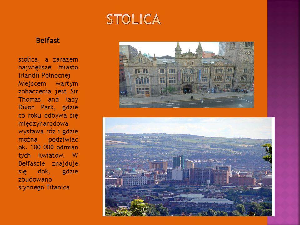 Stolica Belfast. stolica, a zarazem największe miasto Irlandii Północnej.