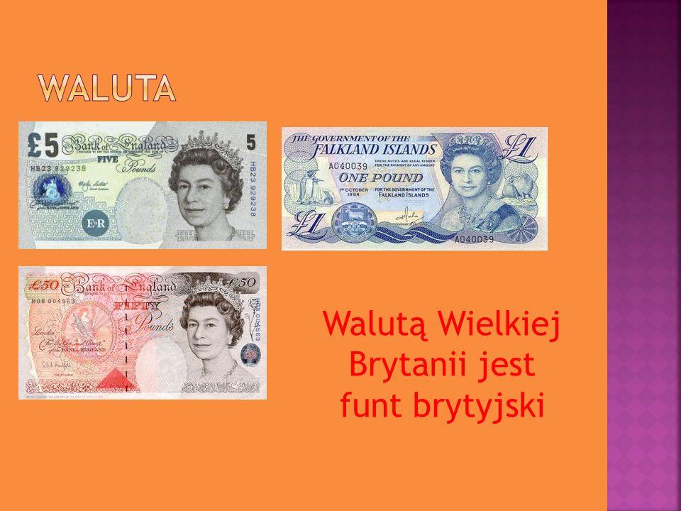 Walutą Wielkiej Brytanii jest funt brytyjski