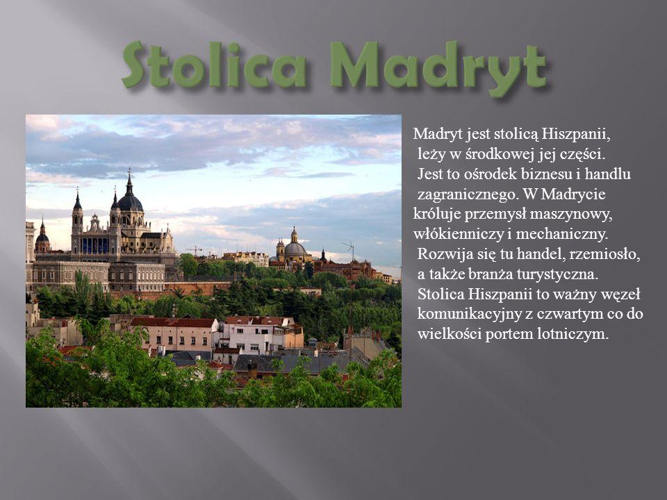 Stolica Madryt Madryt jest stolicą Hiszpanii,