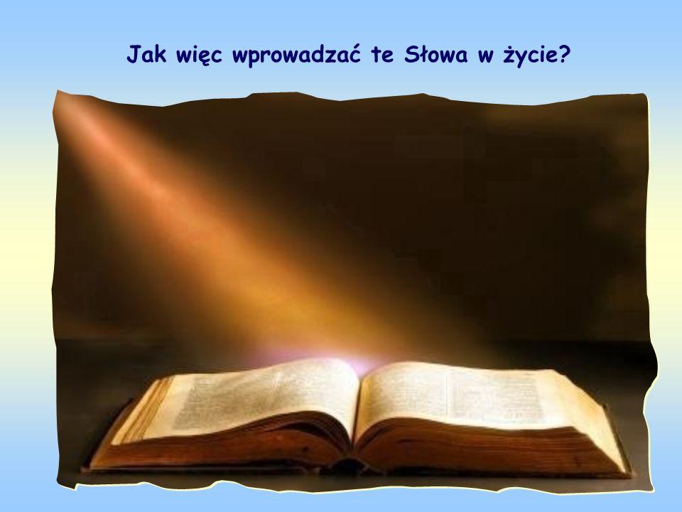 Jak więc wprowadzać te Słowa w życie