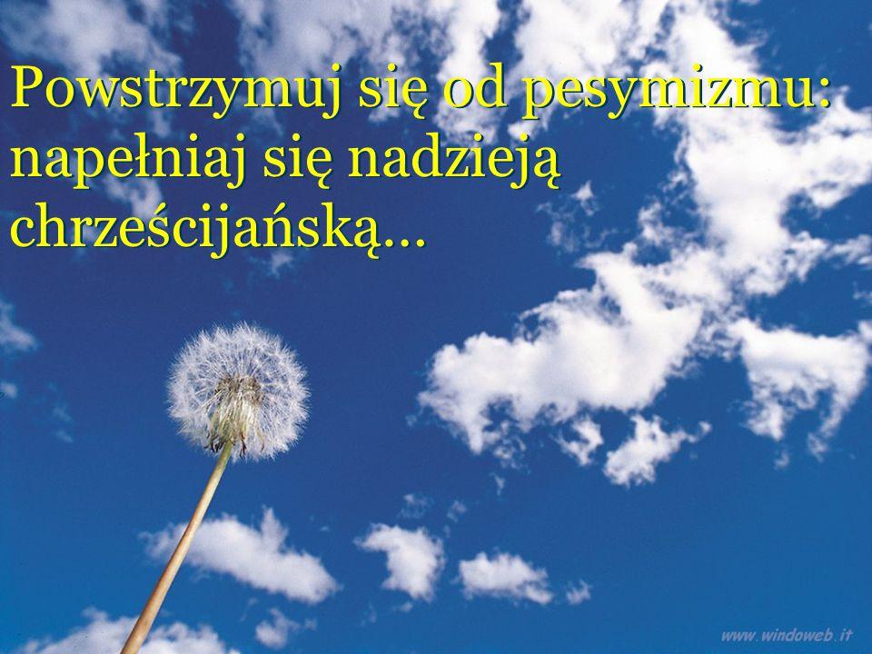Powstrzymuj się od pesymizmu: