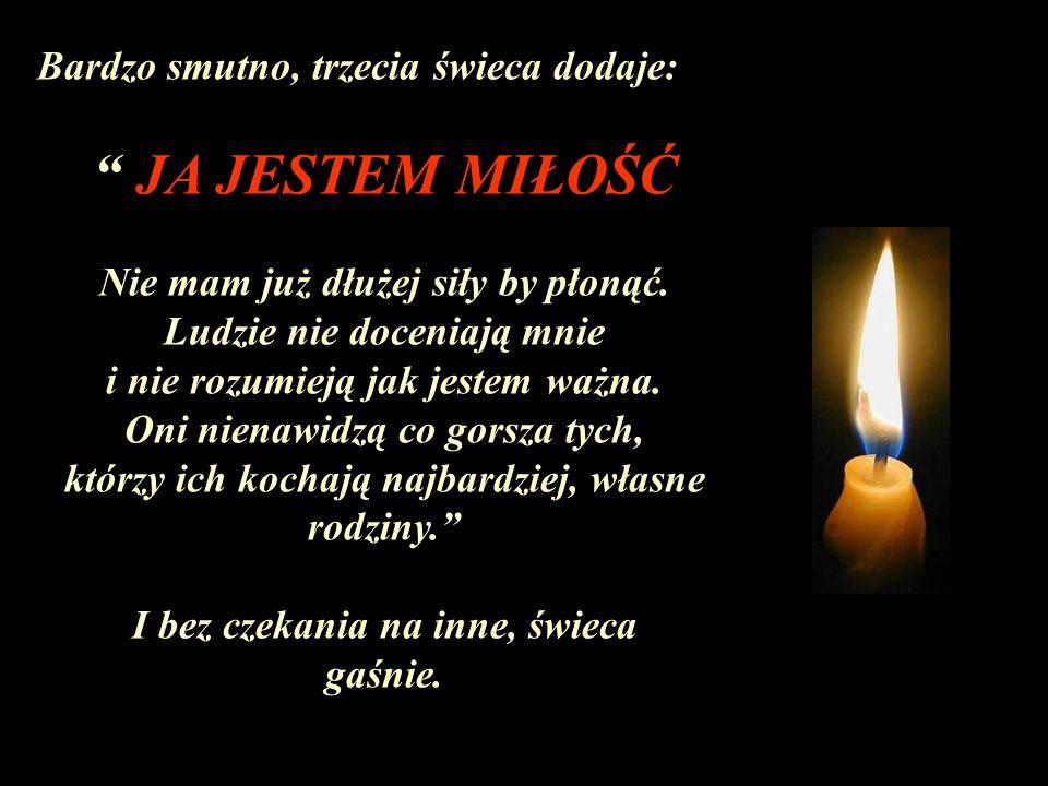 JA JESTEM MIŁOŚĆ Bardzo smutno, trzecia świeca dodaje: