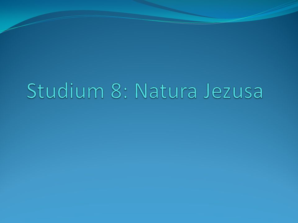 Studium 8: Natura Jezusa