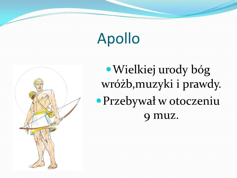 Apollo Wielkiej urody bóg wróżb,muzyki i prawdy.