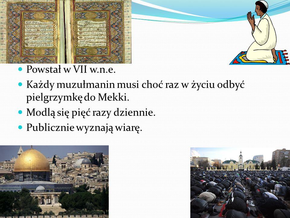Powstał w VII w.n.e.Każdy muzułmanin musi choć raz w życiu odbyć pielgrzymkę do Mekki. Modlą się pięć razy dziennie.