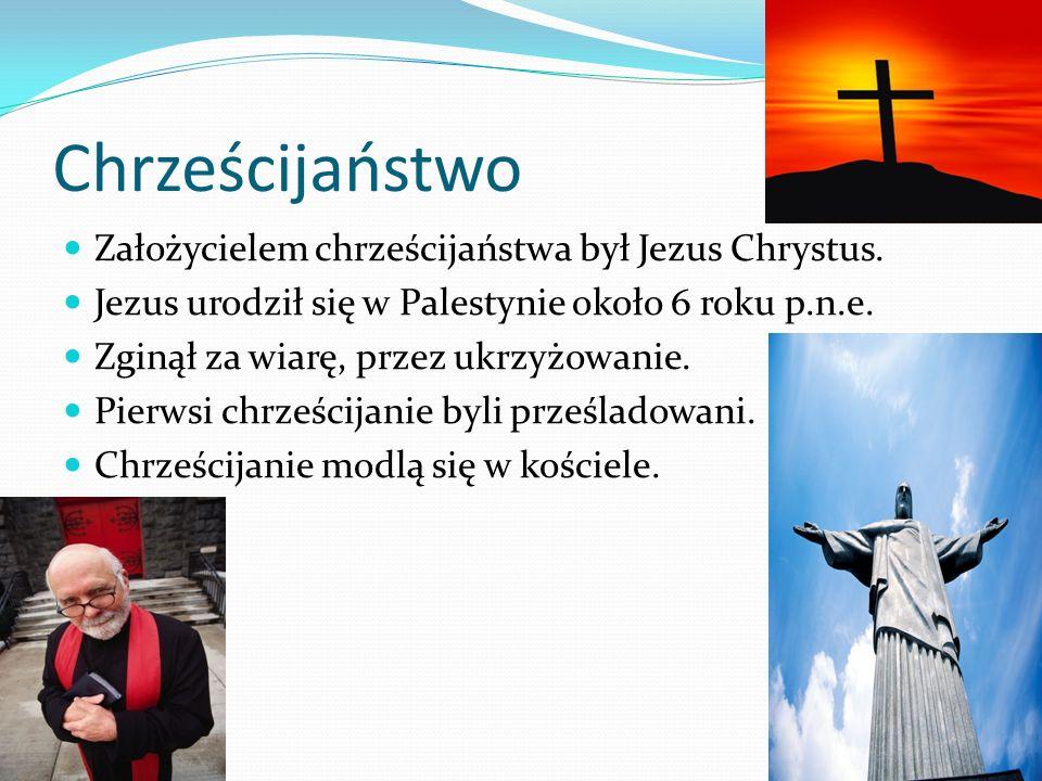 Chrześcijaństwo Założycielem chrześcijaństwa był Jezus Chrystus.