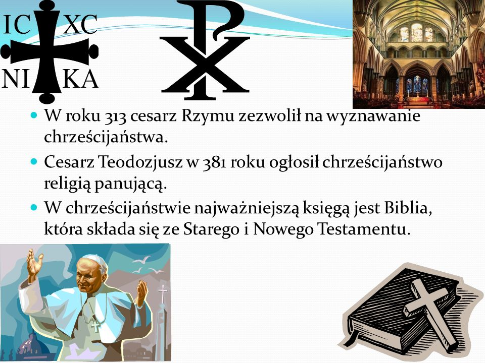 W roku 313 cesarz Rzymu zezwolił na wyznawanie chrześcijaństwa.