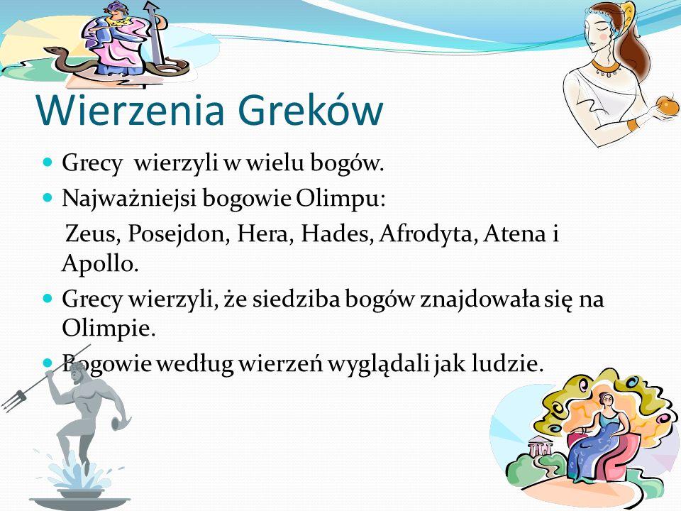 Wierzenia Greków Grecy wierzyli w wielu bogów.