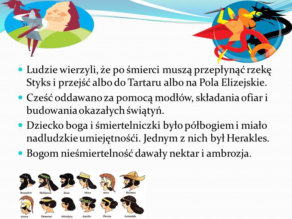 Ludzie wierzyli, że po śmierci muszą przepłynąć rzekę Styks i przejść albo do Tartaru albo na Pola Elizejskie.