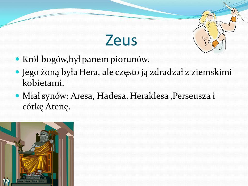 Zeus Król bogów,był panem piorunów.
