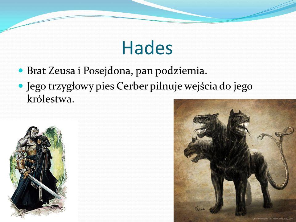Hades Brat Zeusa i Posejdona, pan podziemia.