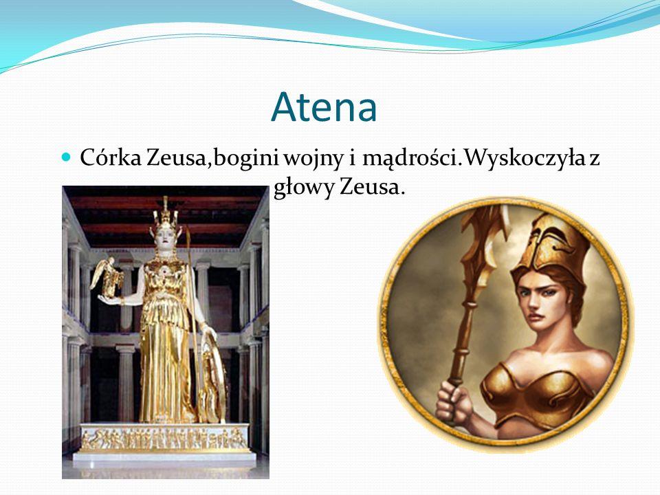 Córka Zeusa,bogini wojny i mądrości.Wyskoczyła z głowy Zeusa.
