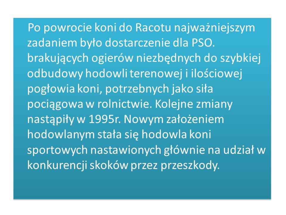 Po powrocie koni do Racotu najważniejszym zadaniem było dostarczenie dla PSO.