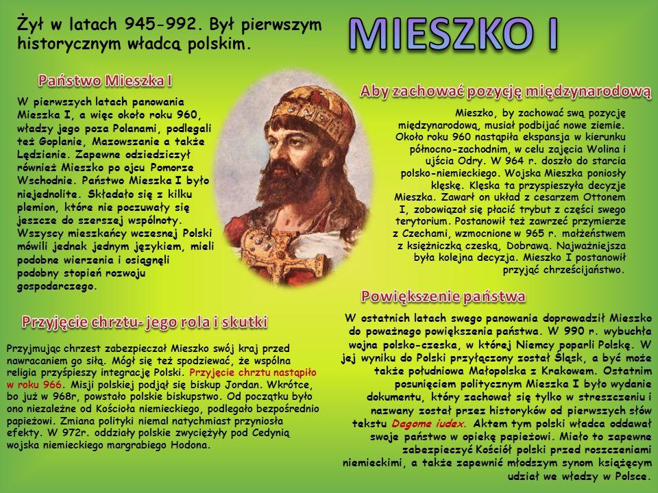 MIESZKO I Żył w latach 945-992. Był pierwszym historycznym władcą polskim. Państwo Mieszka I. Aby zachować pozycję międzynarodową.
