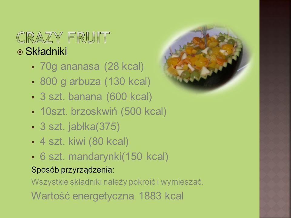 Crazy fruit Składniki 70g ananasa (28 kcal) 800 g arbuza (130 kcal)