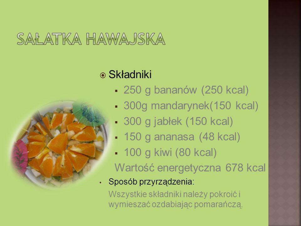 Sałatka Hawajska Składniki 250 g bananów (250 kcal)