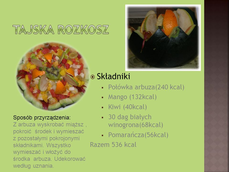 Tajska rozkosz Składniki Połówka arbuza(240 kcal) Mango (132kcal)