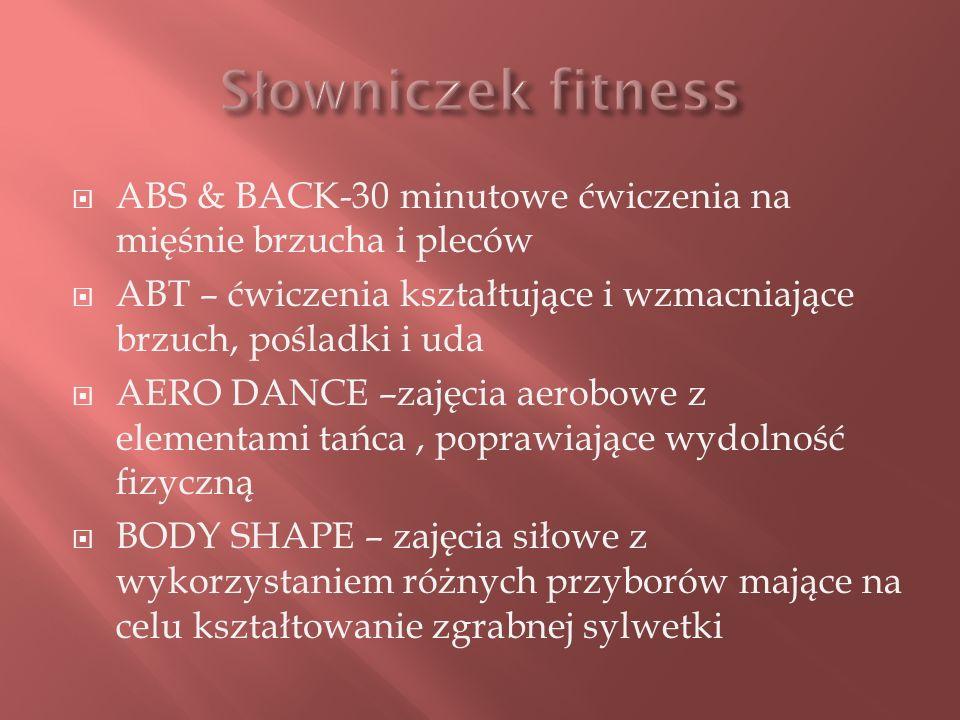 Słowniczek fitness ABS & BACK-30 minutowe ćwiczenia na mięśnie brzucha i pleców. ABT – ćwiczenia kształtujące i wzmacniające brzuch, pośladki i uda.